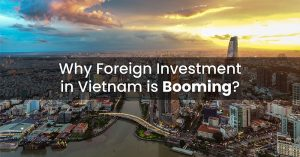 Why Foreign Investment in Vietnam is Booming?